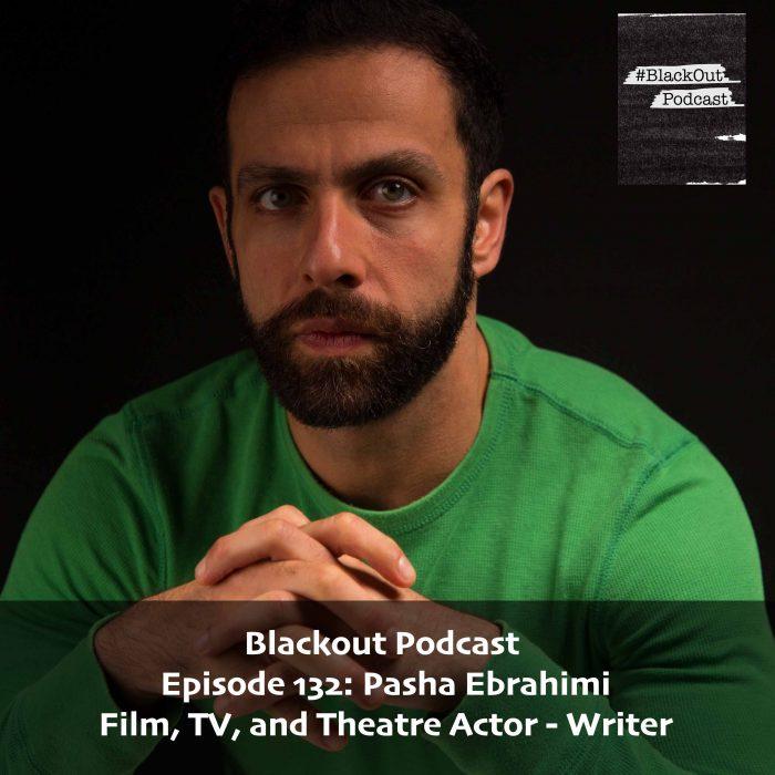 Episode 132: Pasha Ebrahimi – Film, TV, and Theatre Actor – Writer